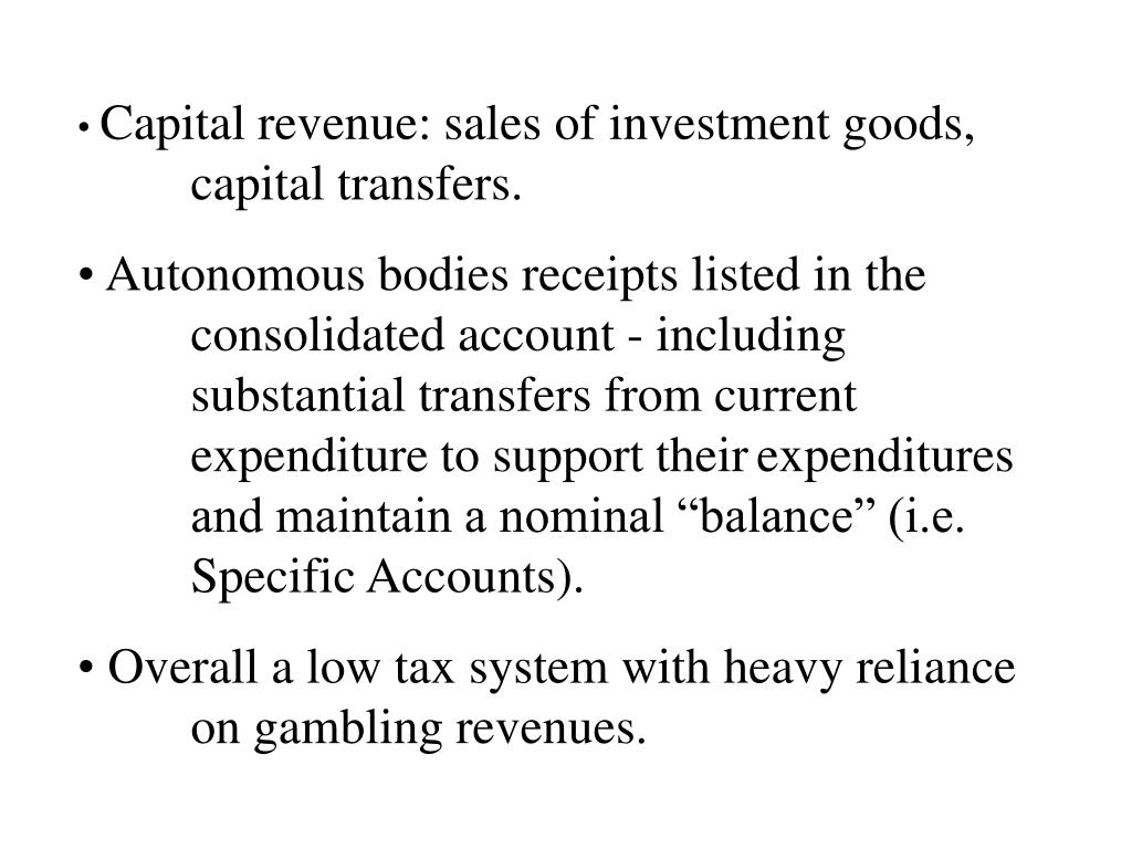 Capital revenue: sales of investment goods, 	capital transfers.
