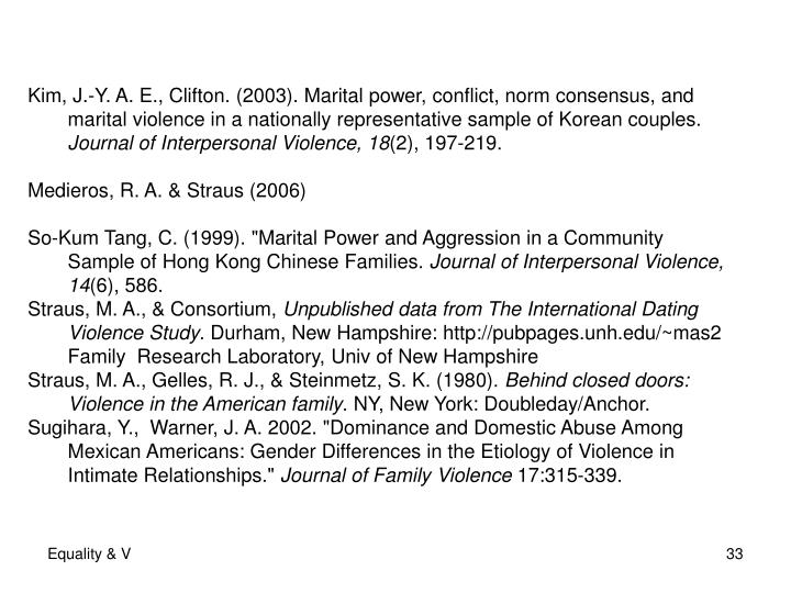 Kim, J.-Y. A. E., Clifton. (2003). Marital power, conflict, norm consensus, and 	marital violence in a nationally representative sample of Korean couples.
