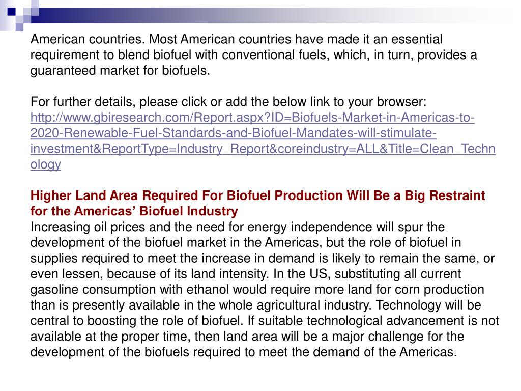 American countries. Most American countries have made it an essential requirement to blend biofuel with conventional fuels, which, in turn, provides a guaranteed market for biofuels.