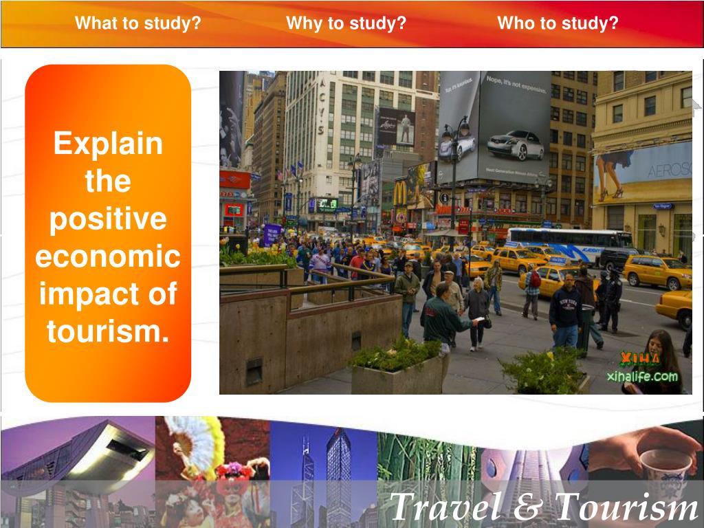 Explain the positive economic impact of tourism.
