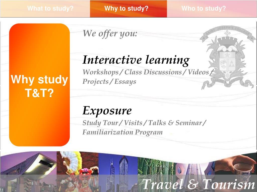 Why study T&T?