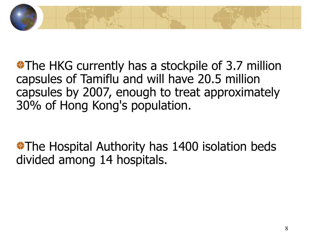 The HKG currently has a stockpile of 3.7 million capsules of Tamiflu and will have 20.5 million capsules by 2007, enough to treat approximately 30% of Hong Kong's population.