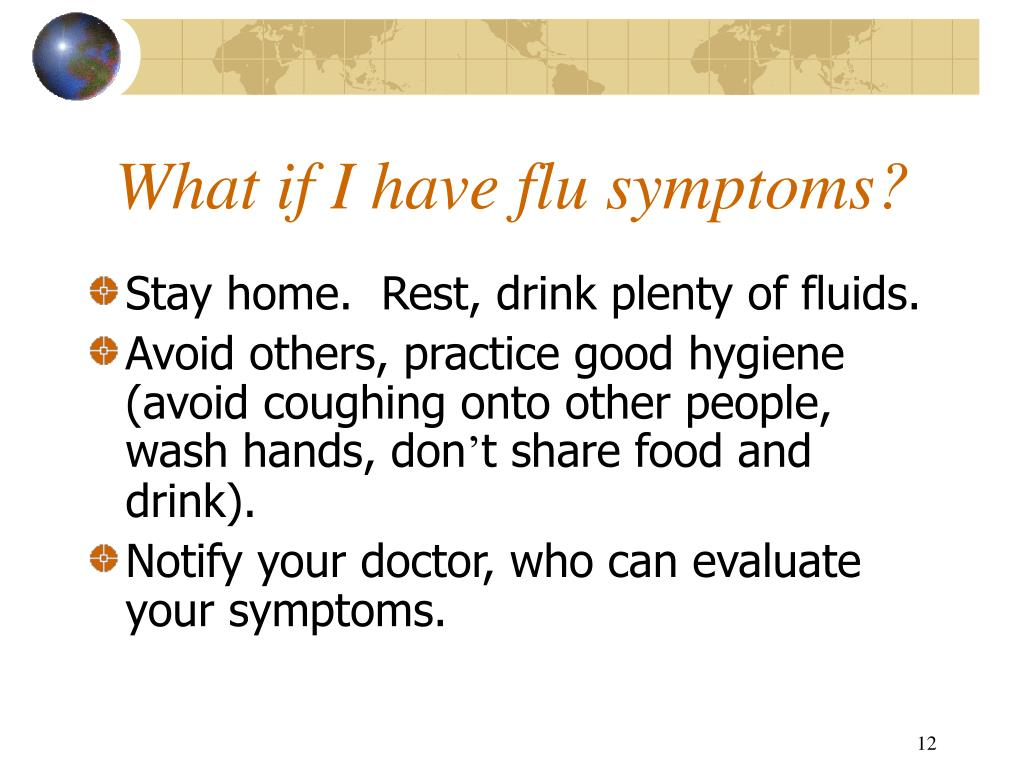 Stay home.  Rest, drink plenty of fluids.
