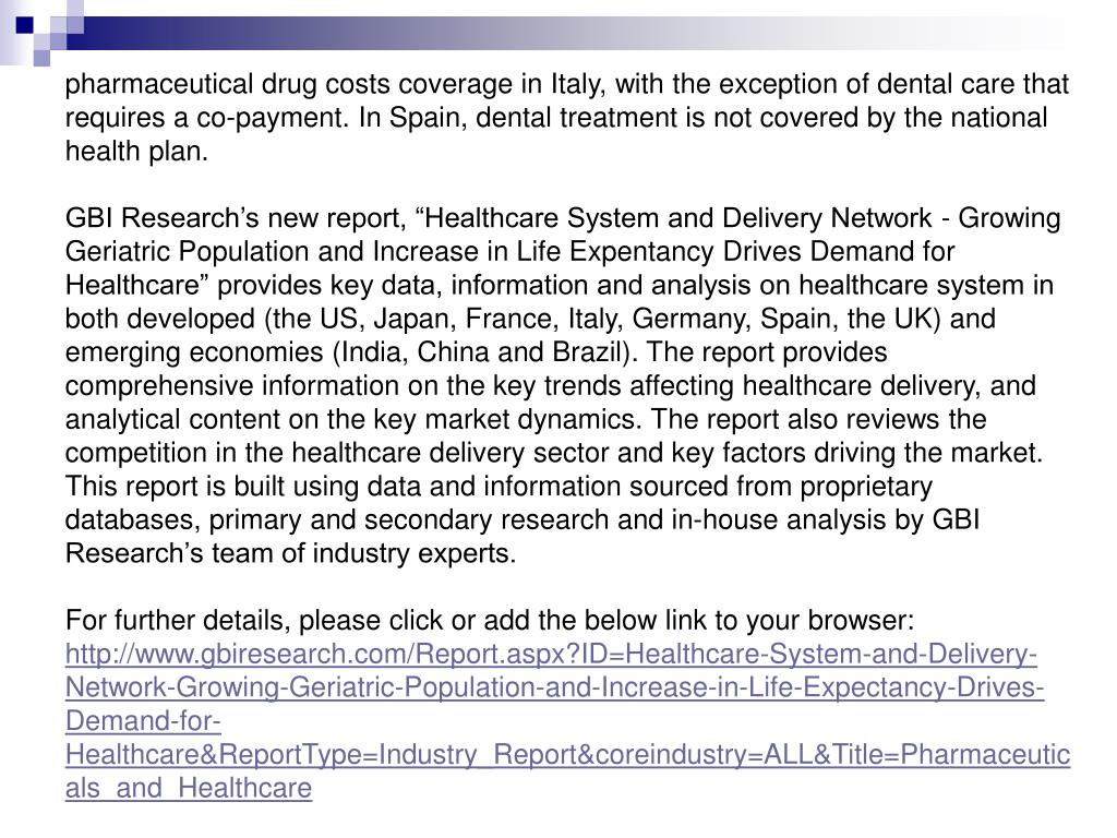 pharmaceutical drug costs coverage in Italy, with the exception of dental care that requires a co-payment. In Spain, dental treatment is not covered by the national health plan.