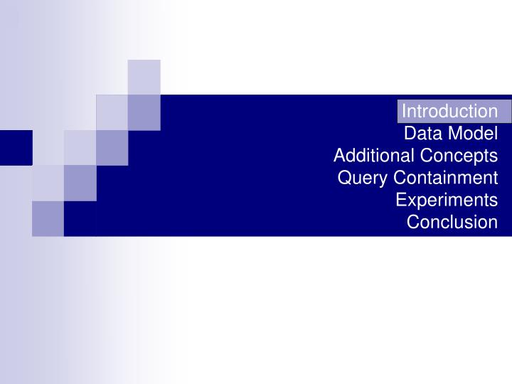 Introduction data model additional concepts query containment experiments conclusion