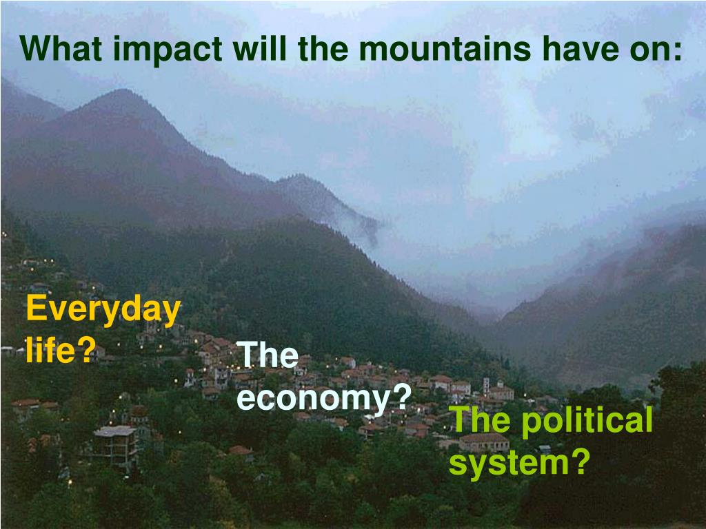 What impact will the mountains have on: