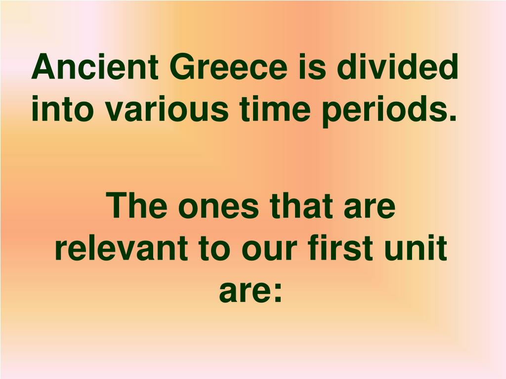 Ancient Greece is divided into various time periods.