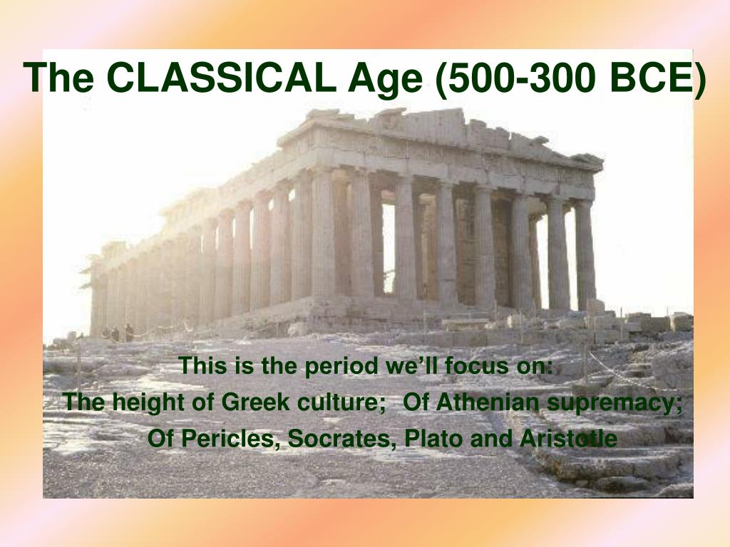 The CLASSICAL Age (500-300 BCE)
