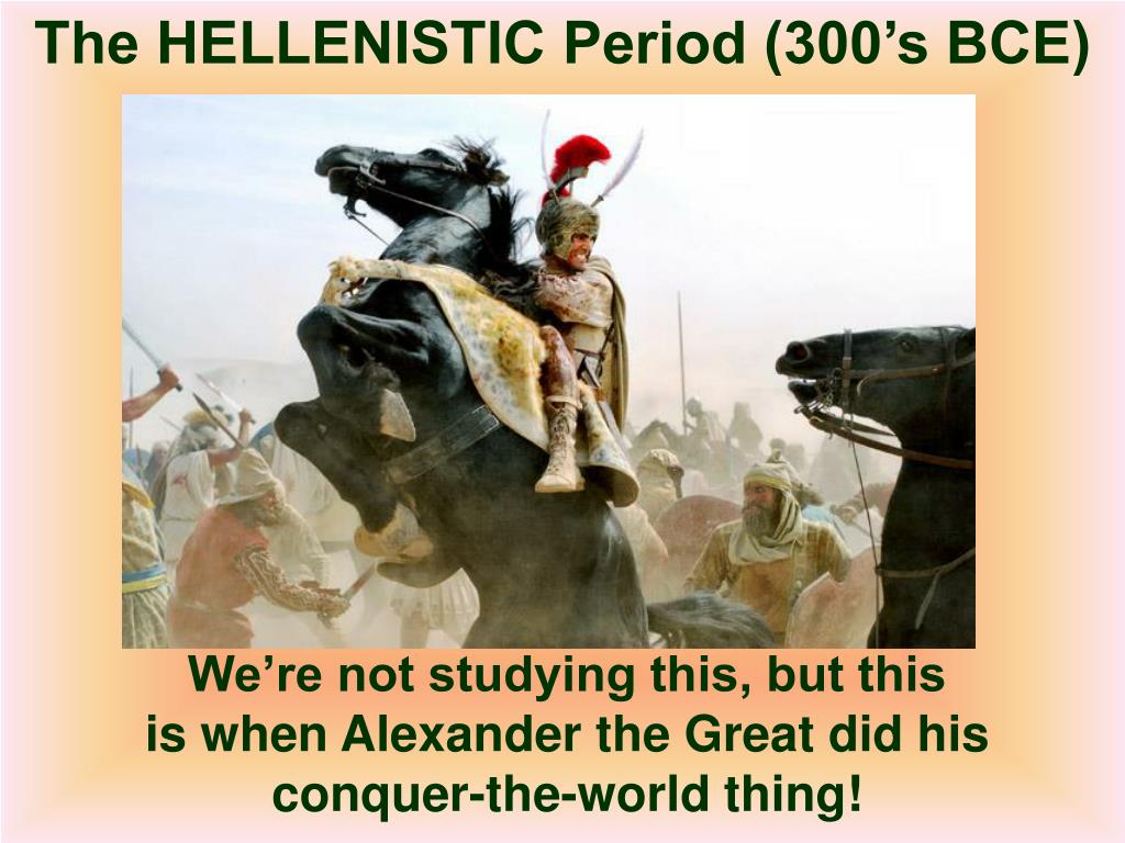 The HELLENISTIC Period (300's BCE)