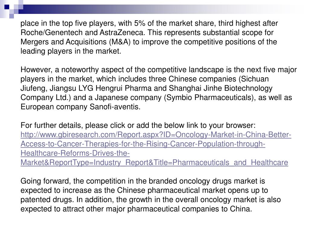 place in the top five players, with 5% of the market share, third highest after Roche/Genentech and AstraZeneca. This represents substantial scope for Mergers and Acquisitions (M&A) to improve the competitive positions of the leading players in the market.