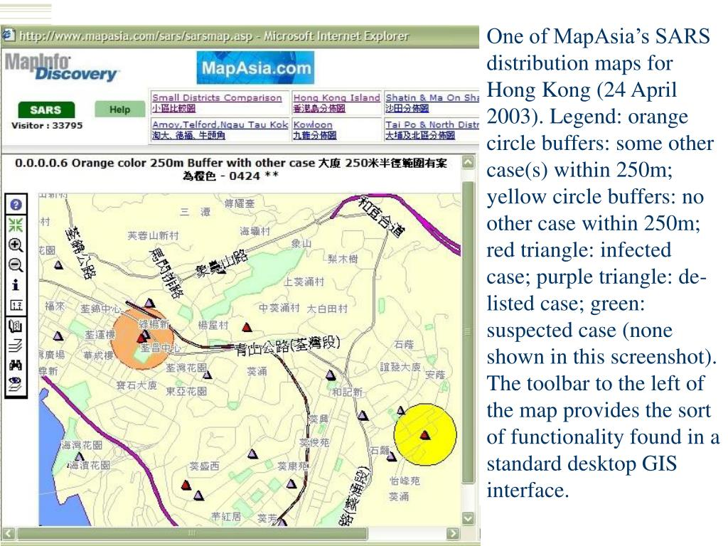 One of MapAsia's SARS distribution maps for Hong Kong (24 April 2003). Legend: orange circle buffers: some other case(s) within 250m; yellow circle buffers: no other case within 250m; red triangle: infected case; purple triangle: de-listed case; green: suspected case (none shown in this screenshot). The toolbar to the left of the map provides the sort of functionality found in a standard desktop GIS interface.