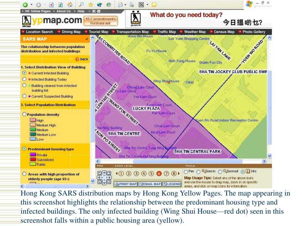 Hong Kong SARS distribution maps by Hong Kong Yellow Pages. The map appearing in this screenshot highlights the relationship between the predominant housing type and infected buildings. The only infected building (Wing Shui House—red dot) seen in this screenshot falls within a public housing area (yellow).