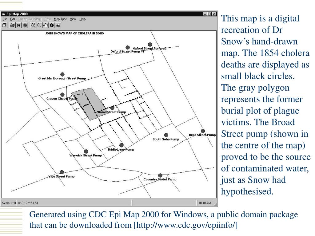 This map is a digital recreation of Dr Snow's hand-drawn map. The 1854 cholera deaths are displayed as small black circles. The gray polygon represents the former burial plot of plague victims. The Broad Street pump (shown in the centre of the map) proved to be the source of contaminated water, just as Snow had hypothesised.