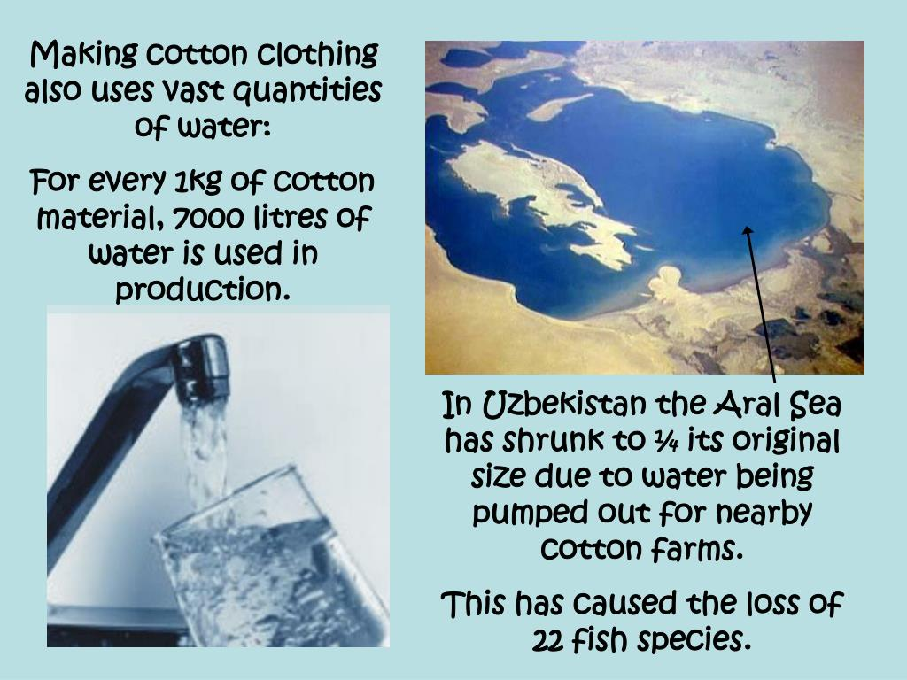 Making cotton clothing also uses vast quantities of water: