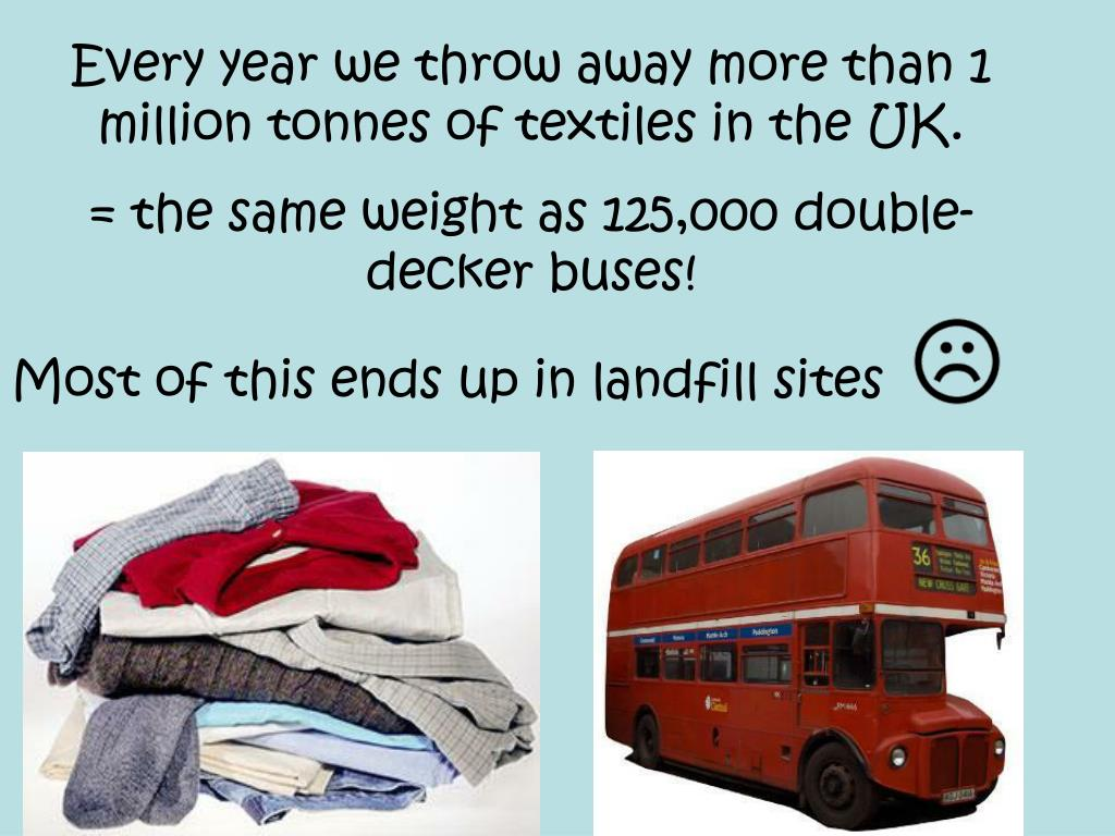 Every year we throw away more than 1 million tonnes of textiles in the UK.