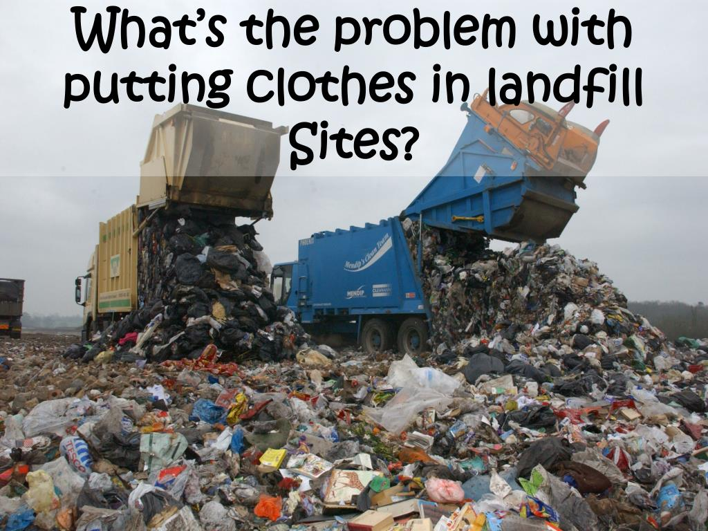 What's the problem with putting clothes in landfill Sites?