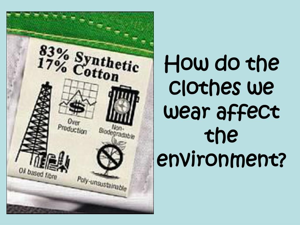 How do the clothes we wear affect the environment?