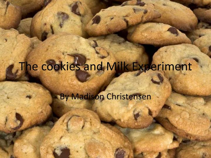The cookies and milk experiment