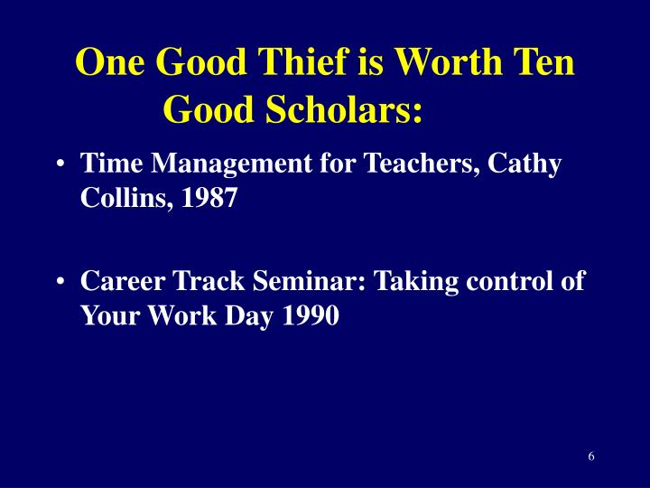 One Good Thief is Worth Ten Good Scholars: