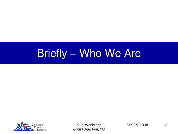 Briefly who we are