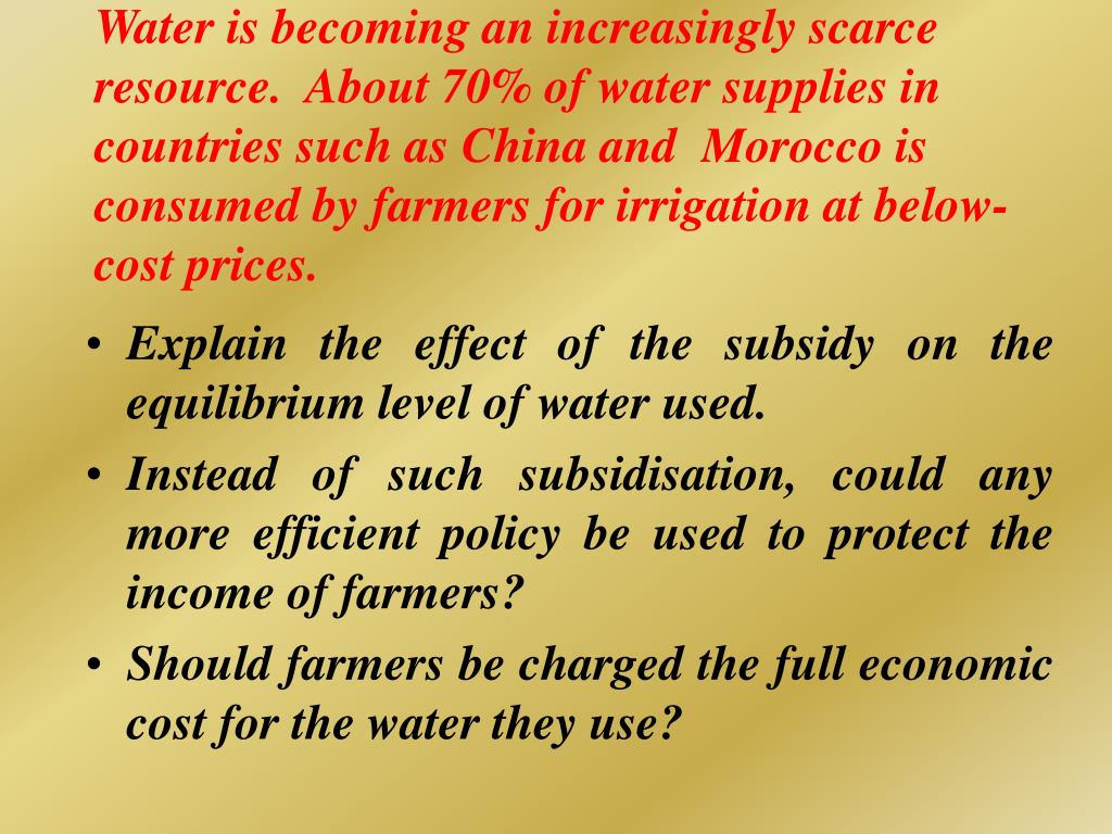 Water is becoming an increasingly scarce resource.  About 70% of water supplies in countries such as China and  Morocco