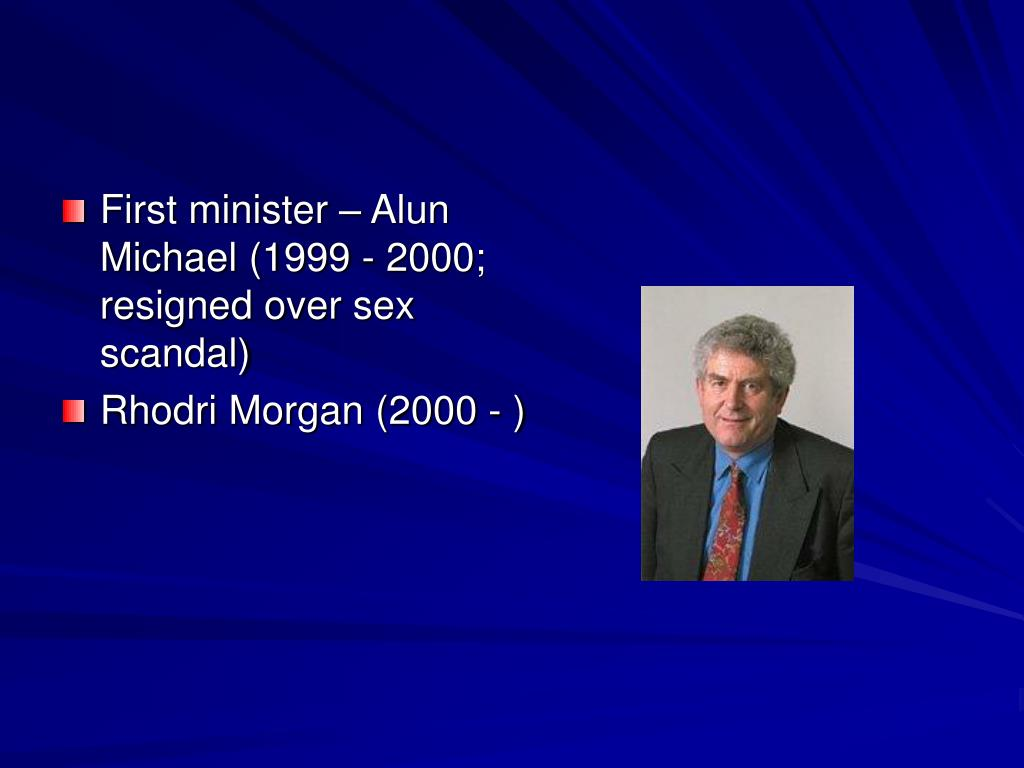 First minister – Alun Michael (1999 - 2000; resigned over sex scandal)