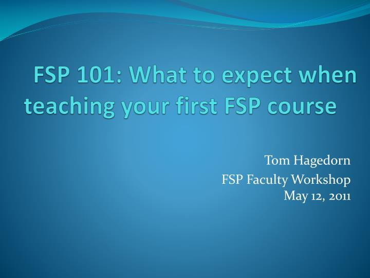 Fsp 101 what to expect when teaching your first fsp course l.jpg