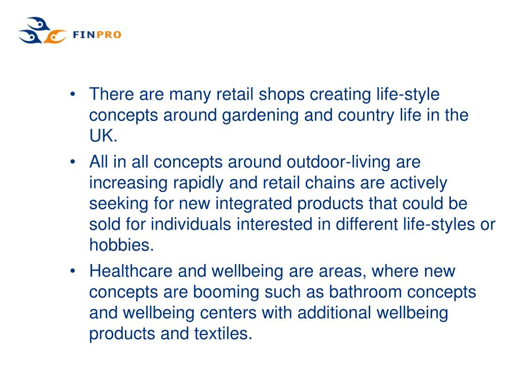 There are many retail shops creating life-style concepts around gardening and country life in the UK.