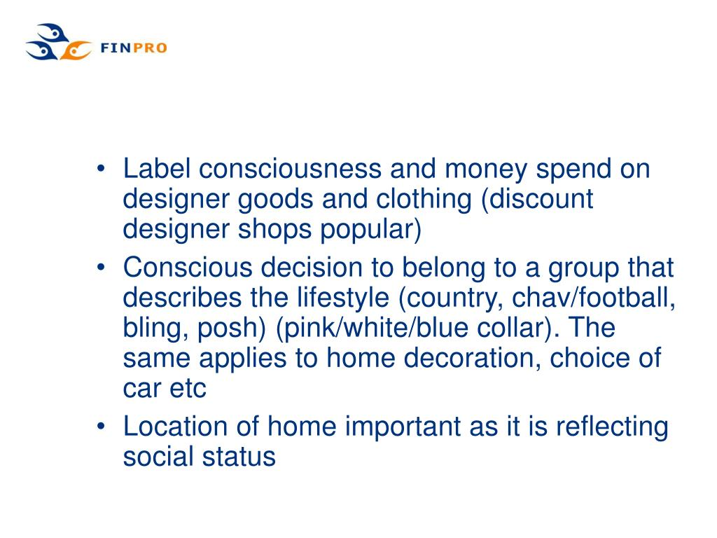 Label consciousness and money spend on designer goods and clothing (discount designer shops popular)