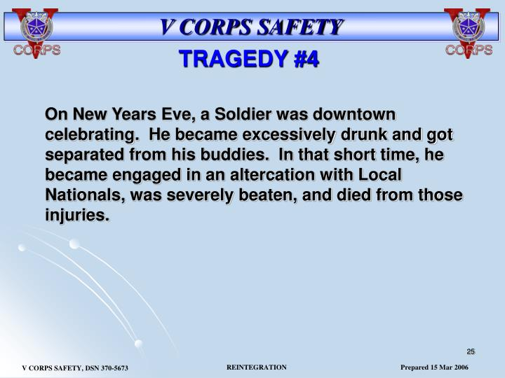 On New Years Eve, a Soldier was downtown celebrating.  He became excessively drunk and got separated from his buddies.  In that short time, he became engaged in an altercation with Local Nationals, was severely beaten, and died from those injuries.