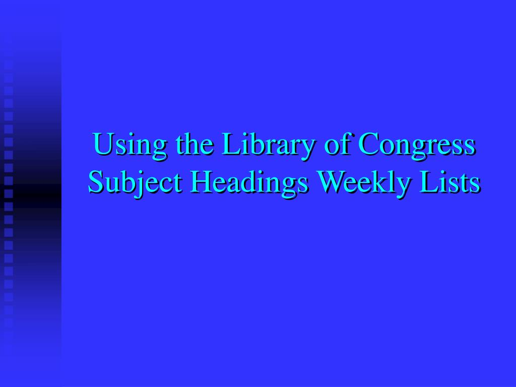 Using the Library of Congress Subject Headings Weekly Lists