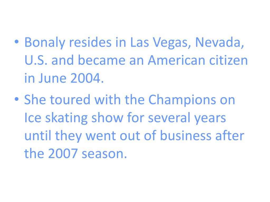 Bonaly resides in Las Vegas, Nevada, U.S. and became an American citizen in June 2004.