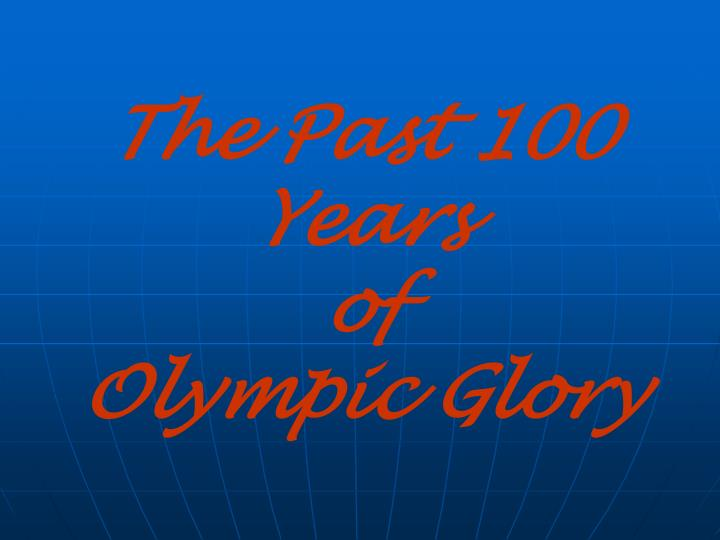The past 100 years of olympic glory l.jpg