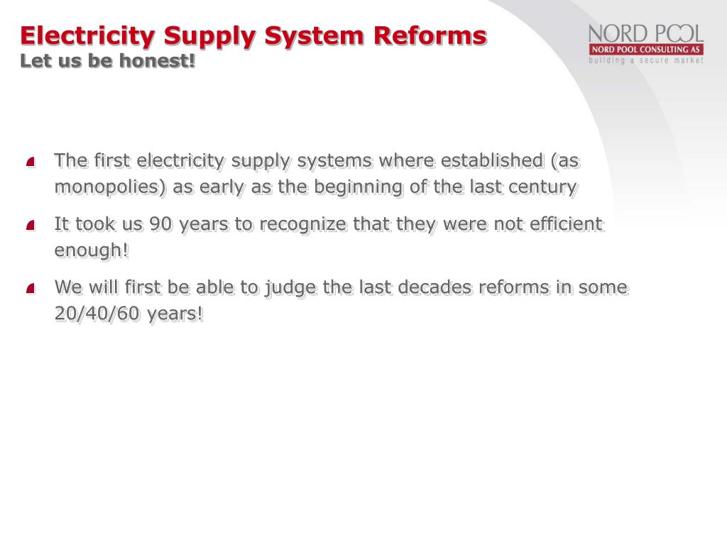The first electricity supply systems where established (as monopolies) as early as the beginning of the last century