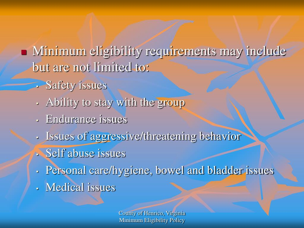 Minimum eligibility requirements may include but are not limited to: