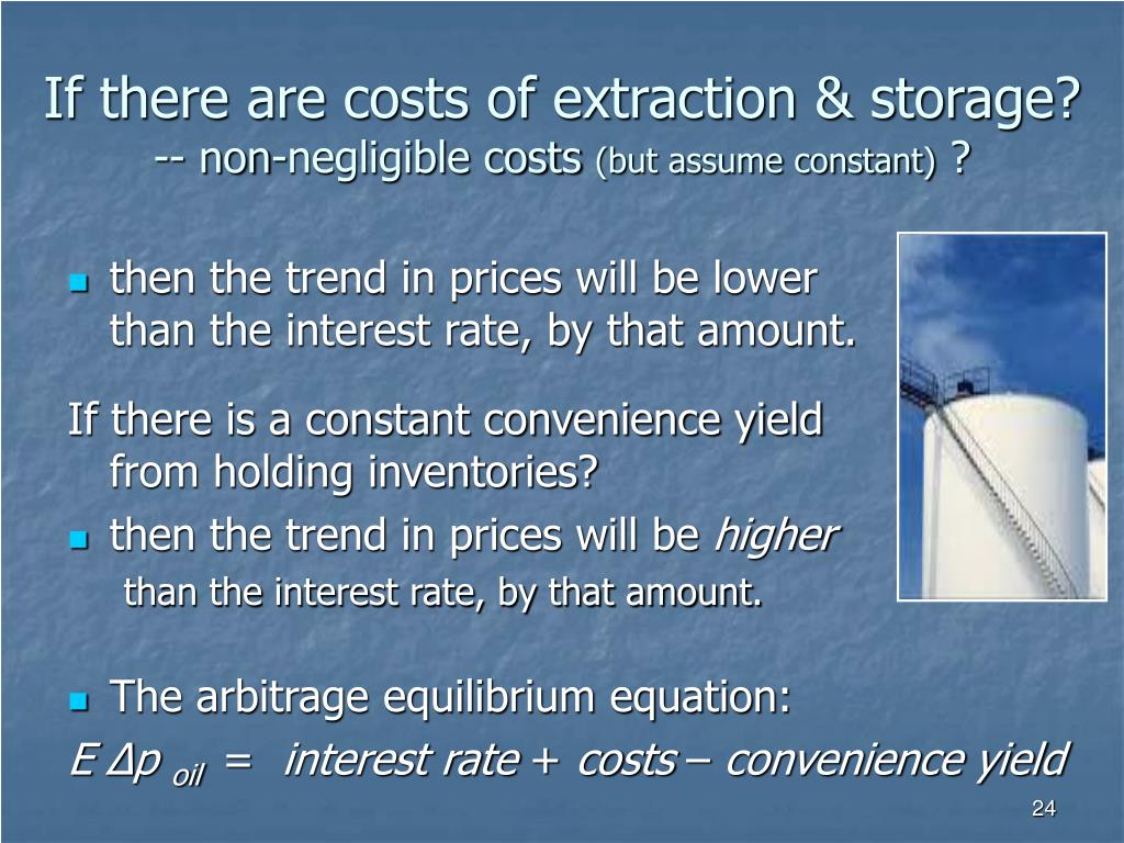 If there are costs of extraction & storage?