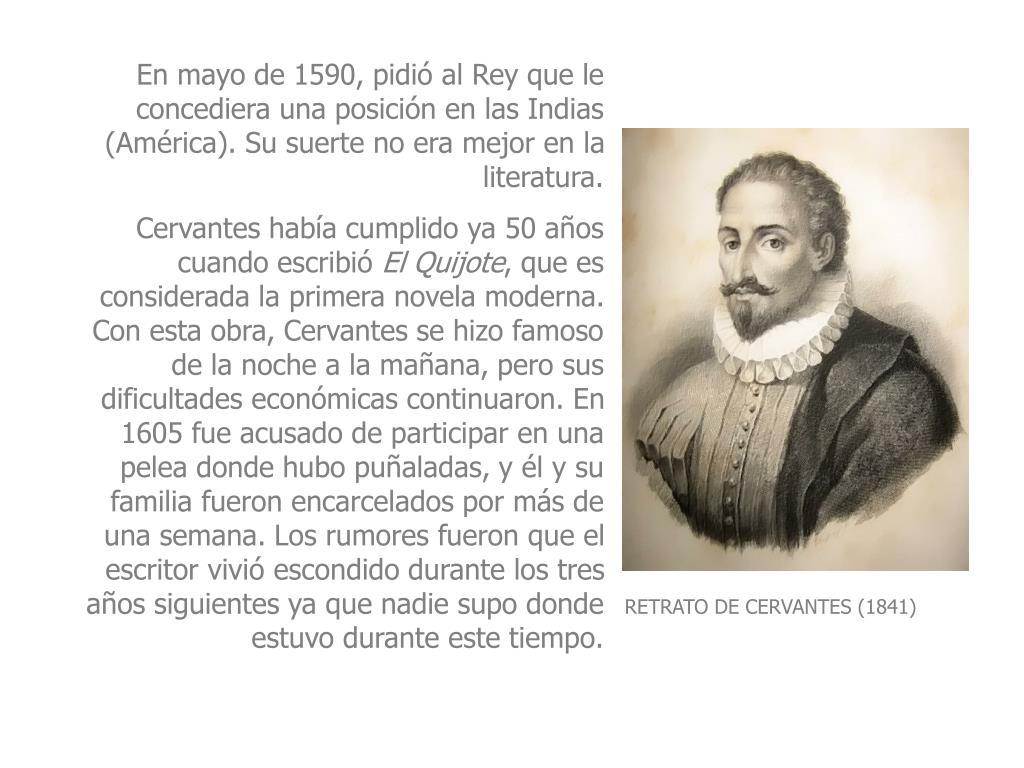 En mayo de 1590, pidió al Rey que le concediera una posición en las Indias (América). Su suerte no era mejor en la literatura.