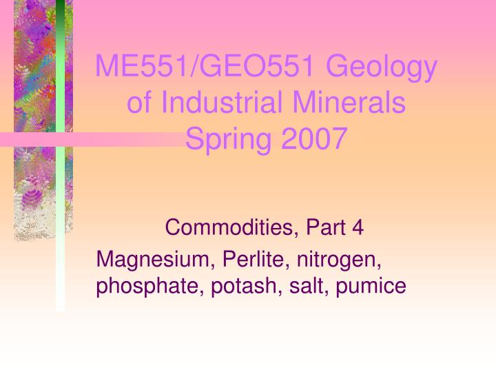 Me551 geo551 geology of industrial minerals spring 2007