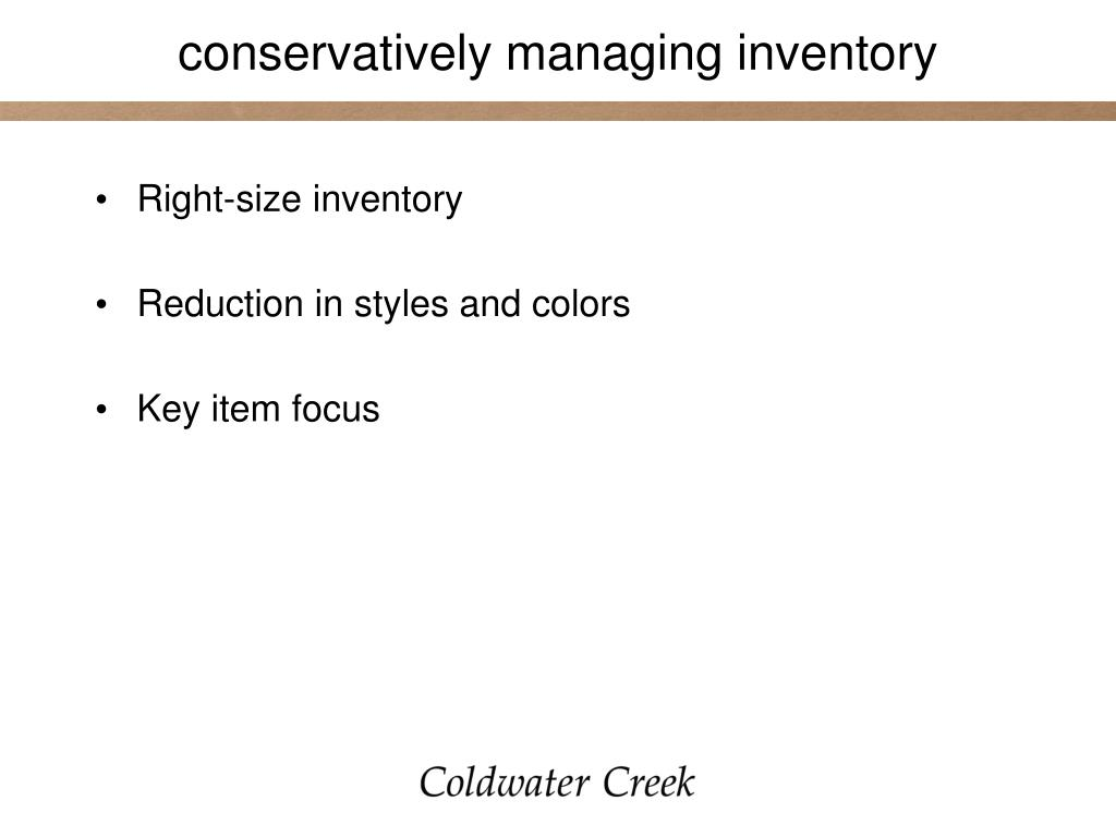 conservatively managing inventory