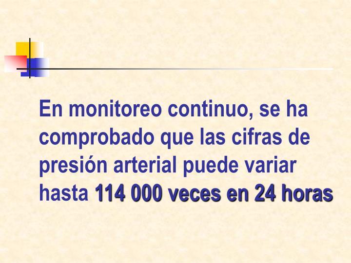 En monitoreo continuo, se ha comprobado que las cifras de presión arterial puede variar hasta