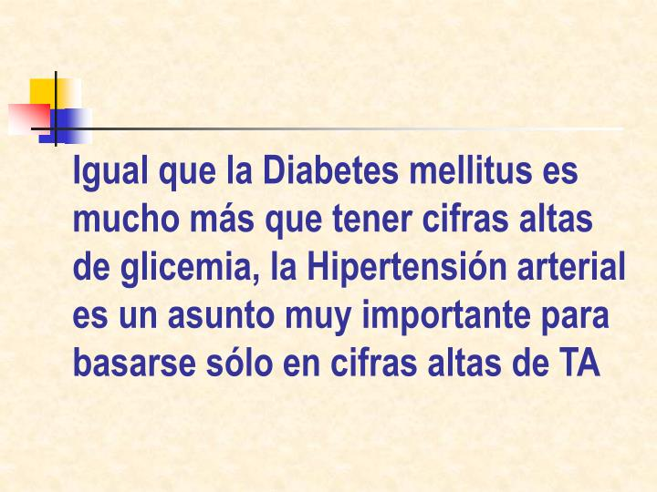 Igual que la Diabetes mellitus es mucho más que tener cifras altas de glicemia, la Hipertensión arterial es un asunto muy importante para basarse sólo en cifras altas de TA