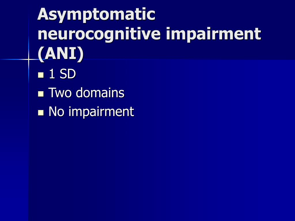 Asymptomatic neurocognitive impairment (ANI)