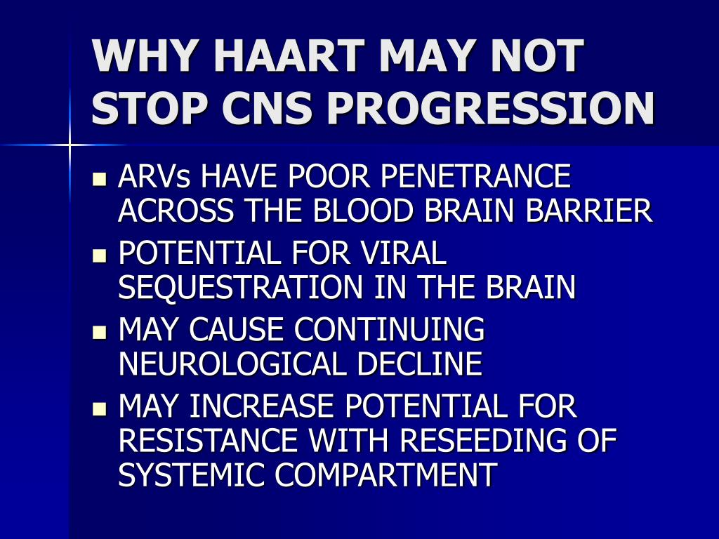 WHY HAART MAY NOT STOP CNS PROGRESSION