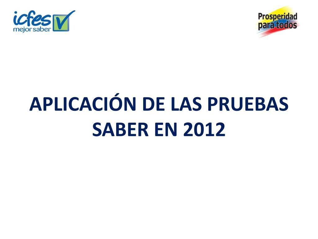 APLICACIÓN DE LAS PRUEBAS SABER EN 2012