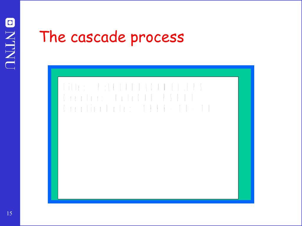 The cascade process