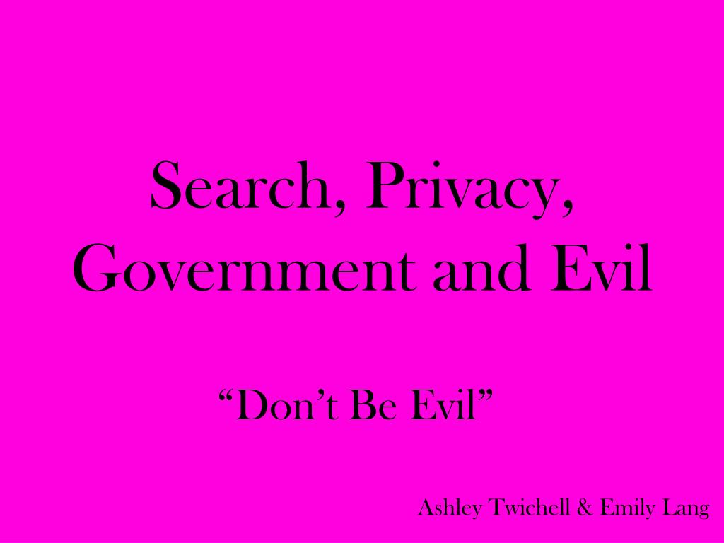 Search, Privacy, Government and Evil