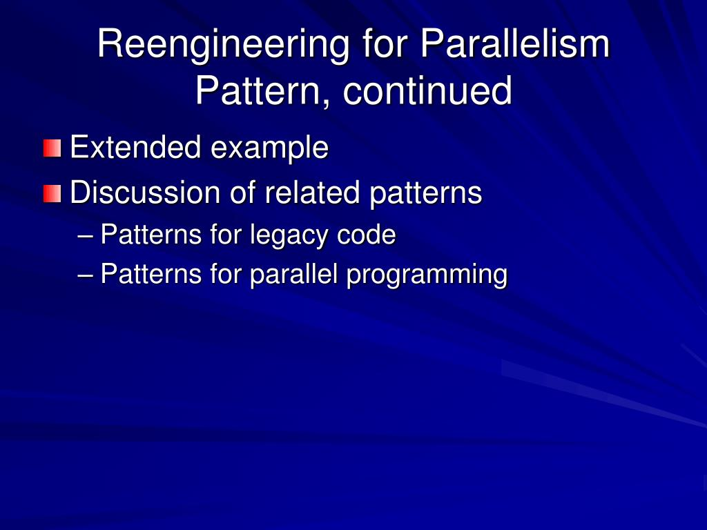 Reengineering for Parallelism Pattern, continued