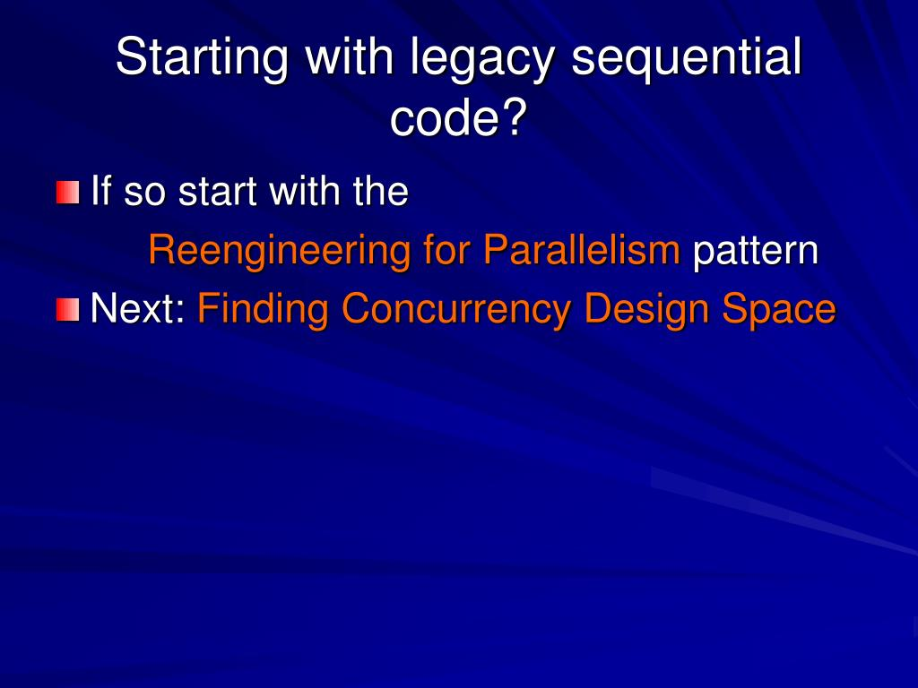 Starting with legacy sequential code?