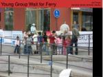 young group wait for ferry