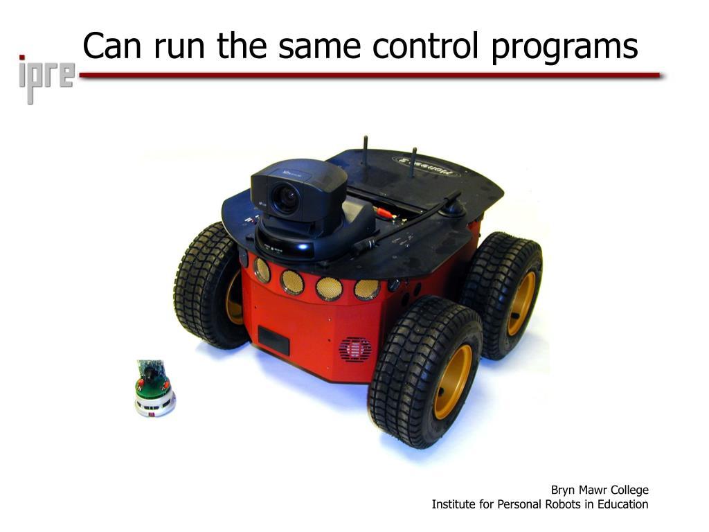 Can run the same control programs